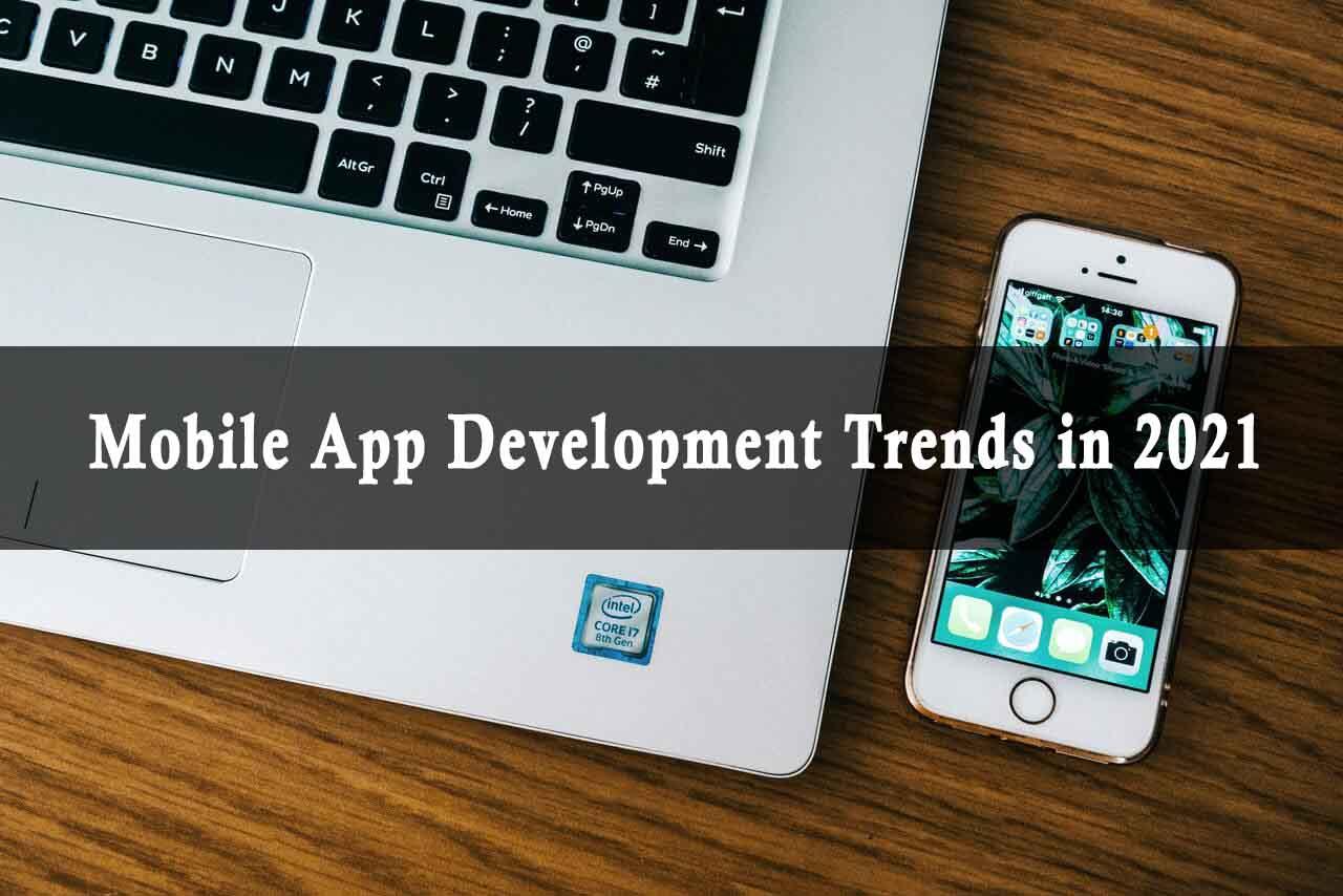 Top 10 mobile app development trends of 2021